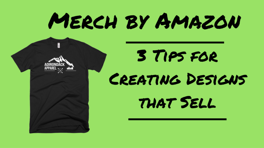 Merch by Amazon: 3 Tips for Creating Designs that Sell